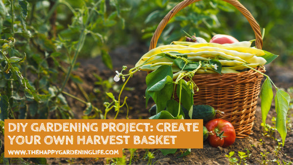DIY Gardening Project: Create Your Own Harvest Basket
