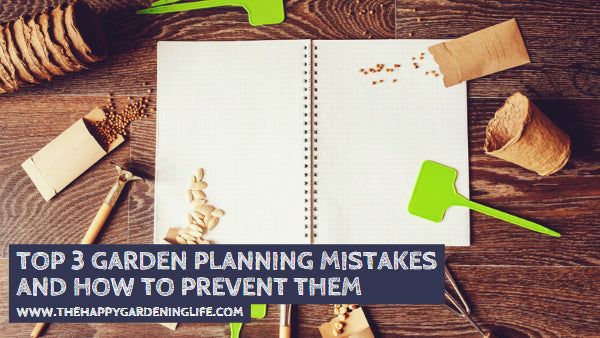 Top 3 Garden Planning Mistakes and How to Prevent Them