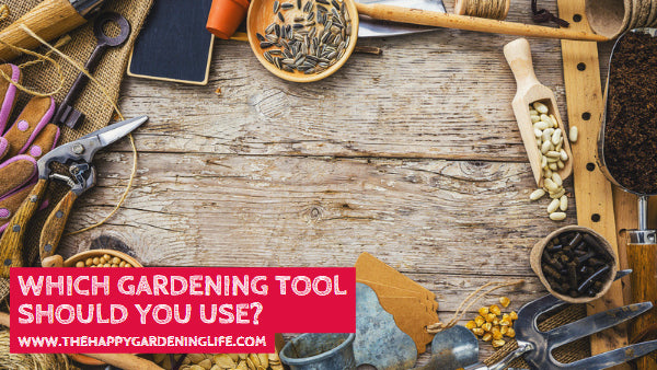 Which Gardening Tool Should You Use?