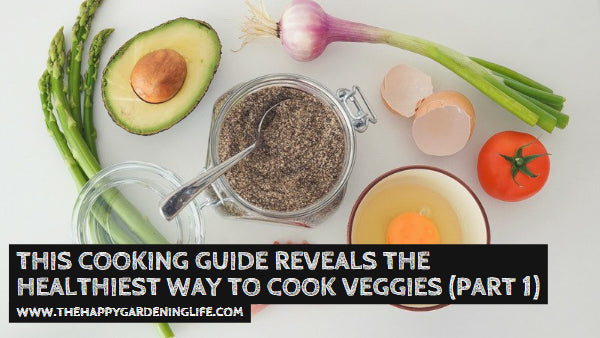 This Cooking Guide Reveals the Healthiest Way to Cook Veggies (Part 1)
