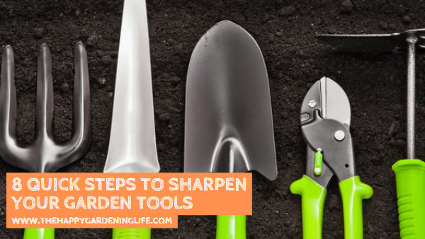 8 Quick Steps to Sharpen Your Garden Tools
