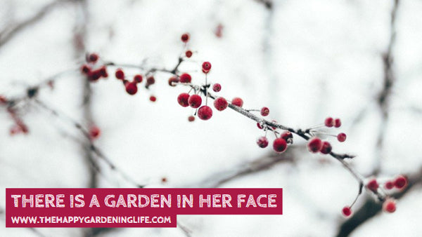 There Is A Garden In Her Face
