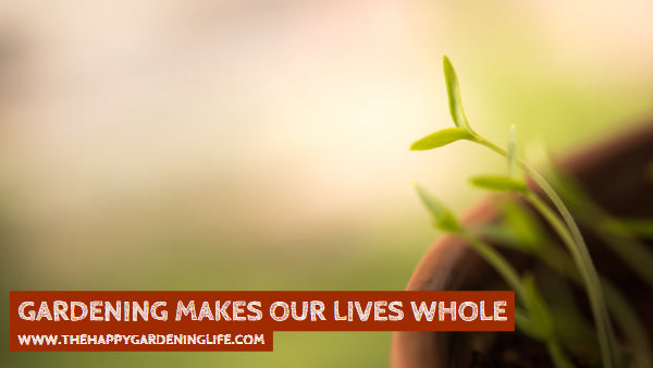 Gardening Makes Our Lives Whole