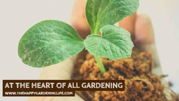 At The Heart Of All Gardening