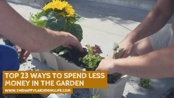 Top 23 Ways to Spend Less Money in the Garden