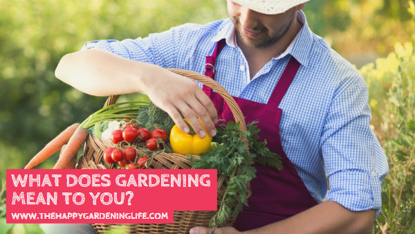 What Does Gardening Mean to You?