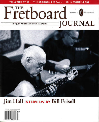 Fretboard Journal #12 - Interviews with Stephen Bruton, Jim Hall, Bill Frisell and more.