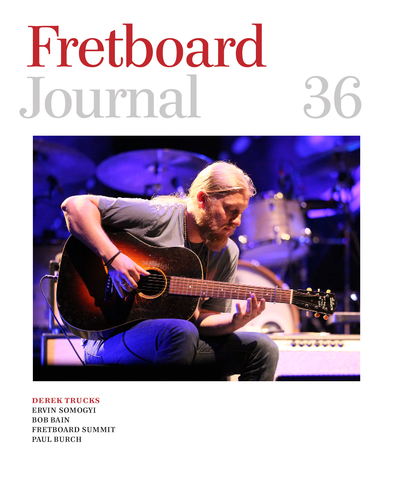 Fretboard Journal #36 - Interviews with guitar legends Derek Trucks, Bob Bain and much more.