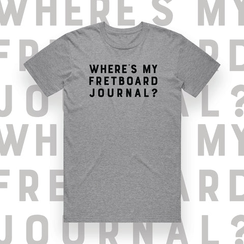Where's My Fretboard Journal? T-Shirt (Pre-Order, Ships Late May)