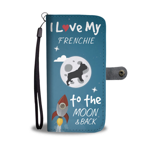I Love My Frenchie To The Moon - Wallet Phone Case