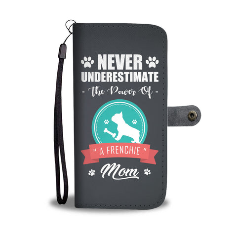 The Power Of A Frenchie Mom - Wallet Phone Case