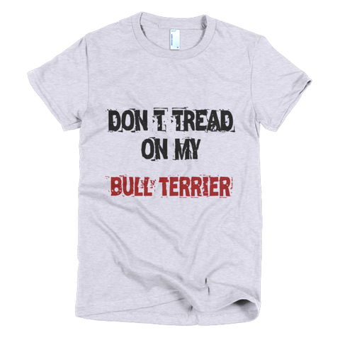 Don't Tread On My Bull Terrier - Short Sleeve Women's T-Shirt