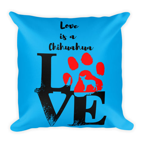 Love Is A Chihuahua - Square Pillow