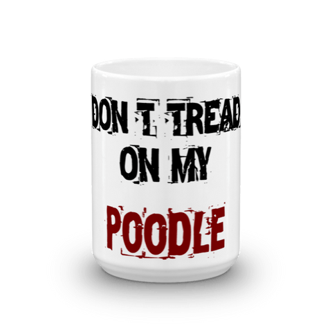 Don't Tread On My Poodle 15oz Mug