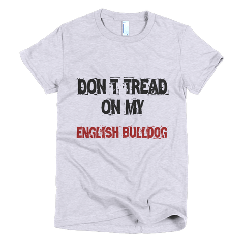 Don't Tread On My English Bulldog - Short Sleeve Women's T-Shirt