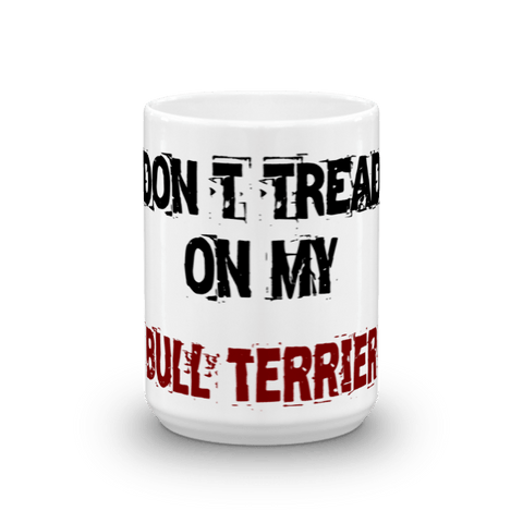 Don't Tread On My Bull Terrier 15oz Mug