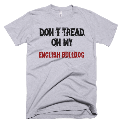 Don't Tread On My English Bulldog - Short Sleeve Men's T-Shirt