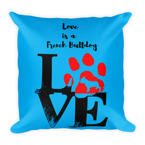 Love Is A French Bulldog Home Decor Square Pillow Front View