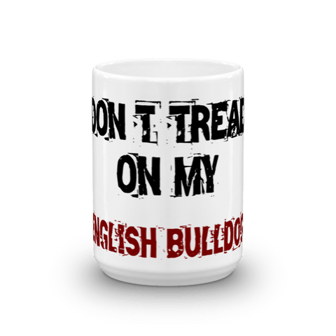 Don't Tread On My English Bulldog 15oz Mug