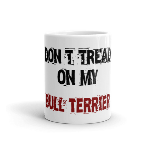 Don't Tread On My Bull Terrier 11oz Mug