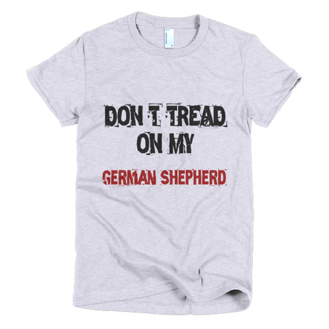 Don't Tread On My German Shepherd - Short Sleeve Women's T-Shirt