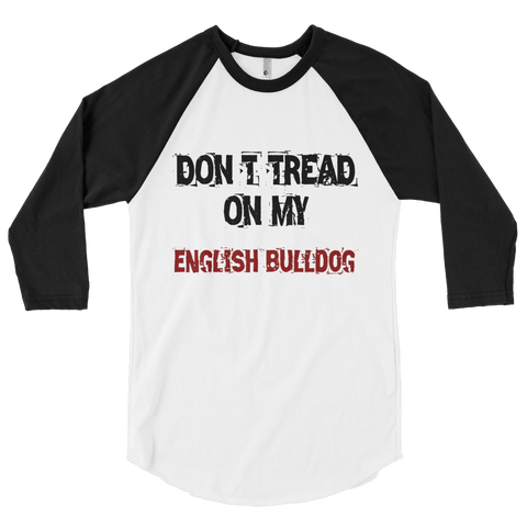 Don't Tread On My English Bulldog - 3/4 Sleeve Raglan Shirt