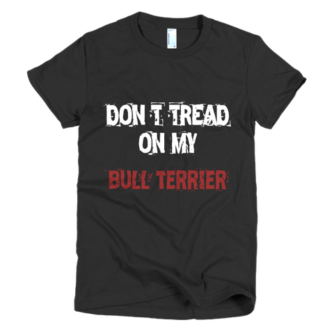 Don't Tread On My Bull Terrier / White - Short Sleeve Women's T-Shirt