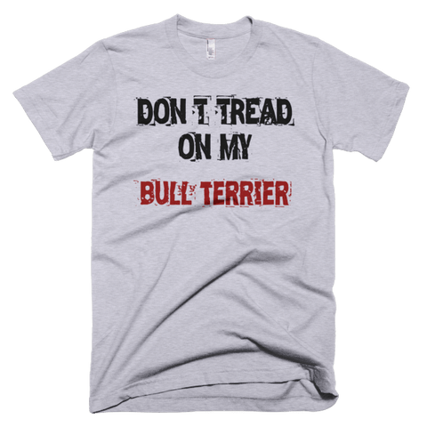 Don't Tread On My Bull Terrier - Short Sleeve Men's T-Shirt