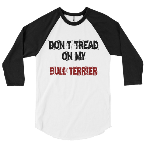 Don't Tread On My Bull Terrier - 3/4 Sleeve Raglan Shirt