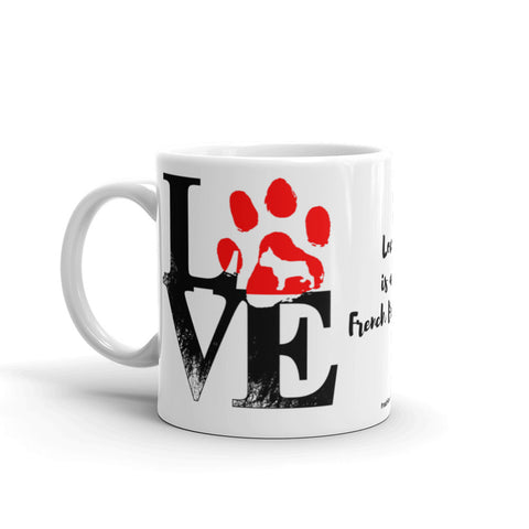 Love Is A French Bulldog 11oz Ceramic Mug for Dog Lover Made in USA Left Handle View