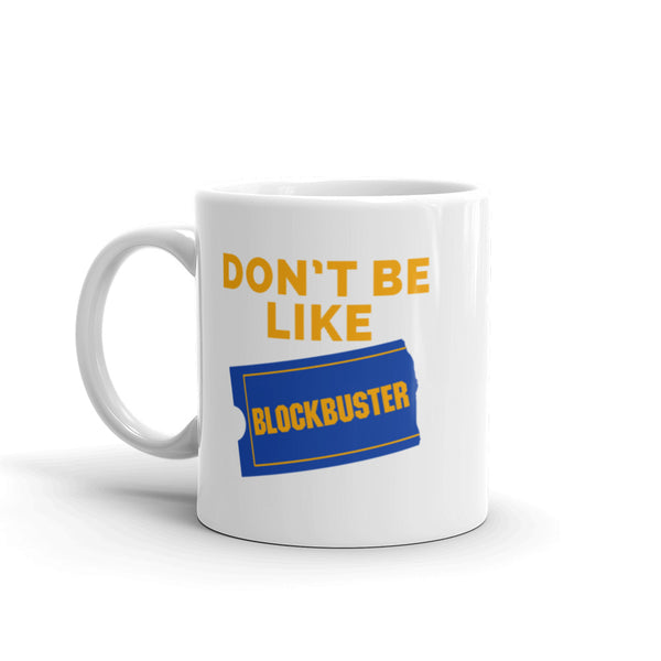Don't Be Like Blockbuster Mug