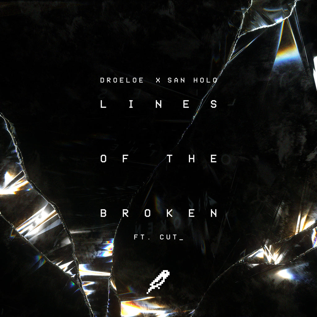 <b>Lines Of The Broken</b><br />DROELOE X San Holo ft. CUT_