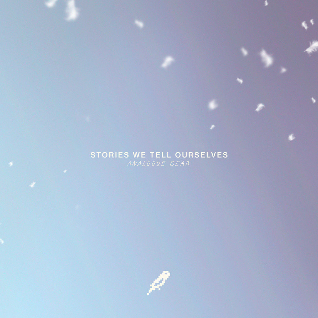 <b>Stories We Tell Ourselves EP</b><br />Analogue Dear