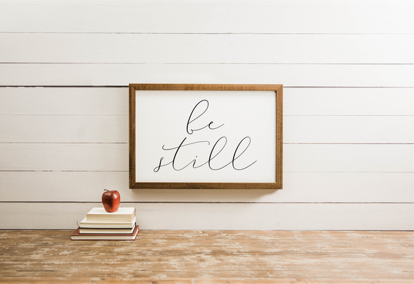 Wood Framed Signboard - Be Still - Multiple Sizes