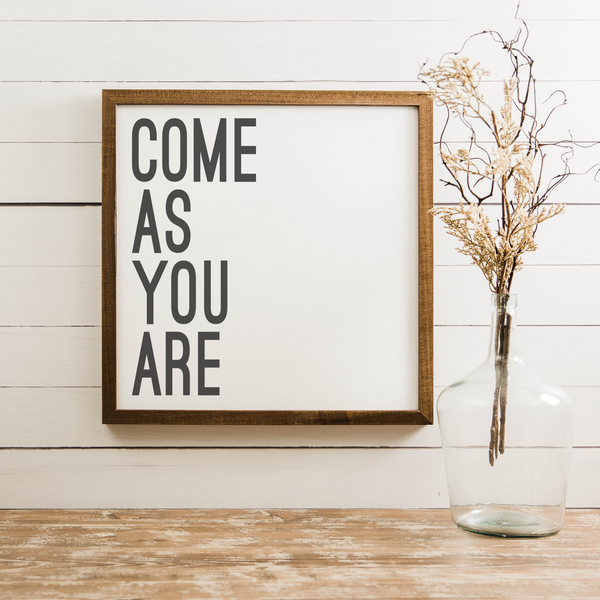 Wood Framed Signboard - Come As You Are - Multiple Sizes