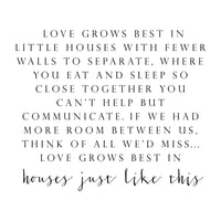 Smallwoods Love Grows Best In Little Houses Quote Sign