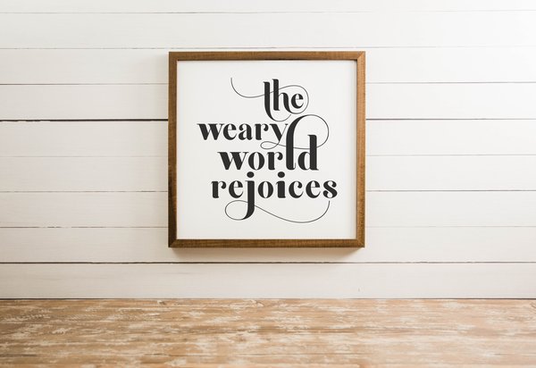 Wood Framed Signboard - Weary World Rejoices - Multiple Sizes
