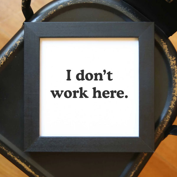 Wood Framed Signboard - I Don't Work Here