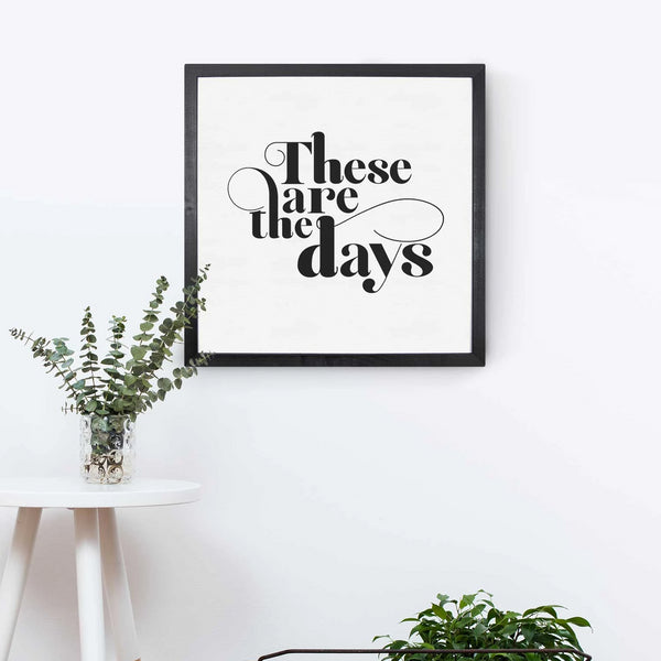 Wood Framed Signboard - These Are The Days - Multiple Sizes