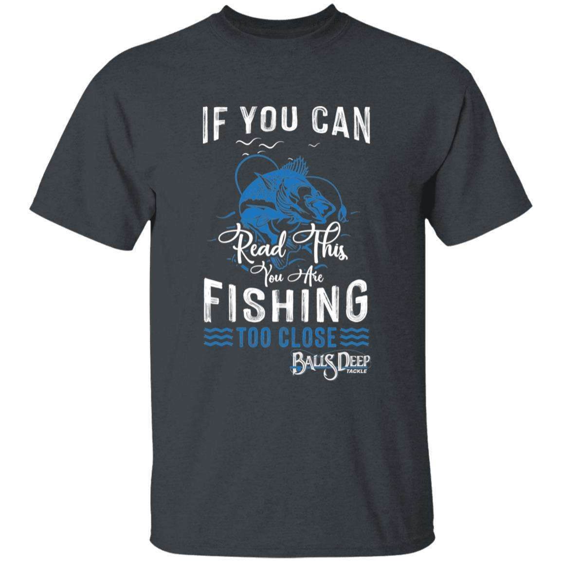 If You Can Read This You're Fishing too Close