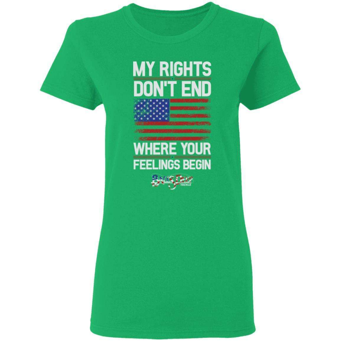 My Rights Dont End Where Your Feelings Begin Womens