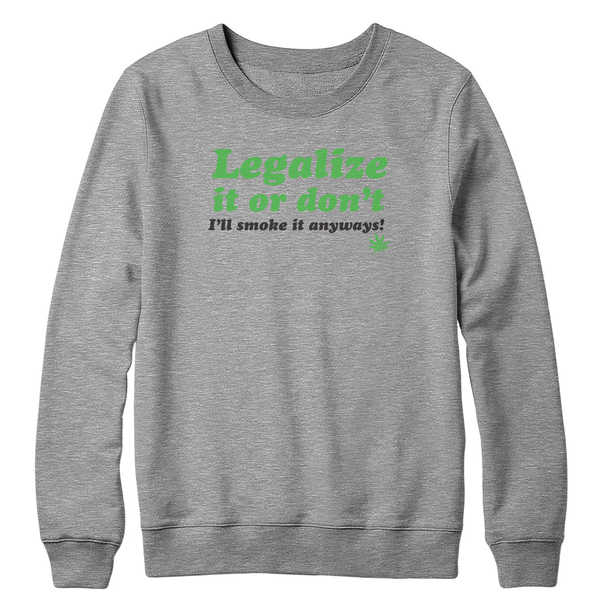 Legalize or Don't Crewneck Sweatshirt