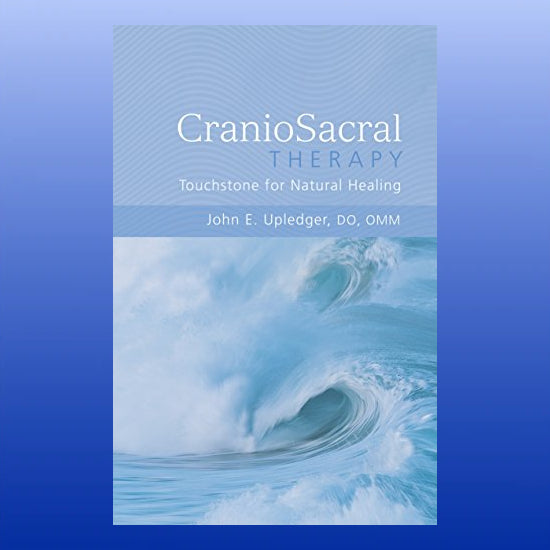 Craniosacral Therapy: Touchstone for Natural Healing