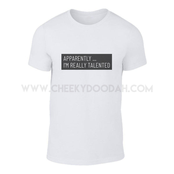 """Apparently I'm Very Talented"" Fashion T-Shirt - CheekyDoodah"