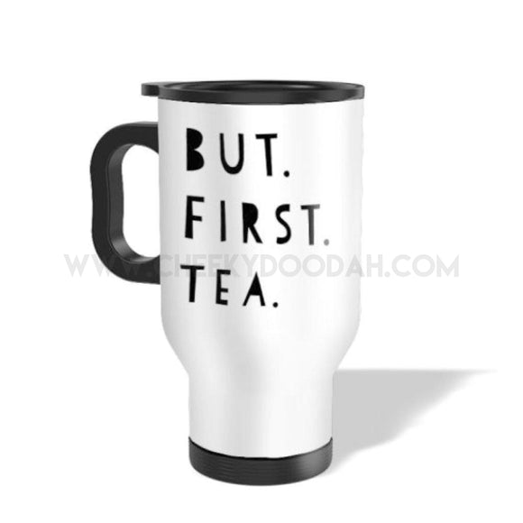 But First Tea or Coffee Travel Mug - CheekyDoodah