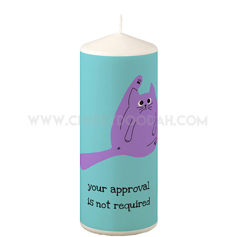 'Your Approval Is Not Required' Pillar Candle - CheekyDoodah
