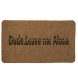 """Dude. Leave Me Alone"" Welcome Doormat - CheekyDoodah"