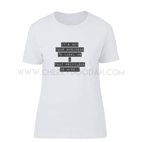 "CheekyDoodah ""Its Not Your Business To Label Me.  That Privilege Is mine"" ladies t-shirt in Grey"