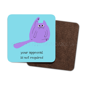 'Your Approval Is Not Required' 4 Pack Hardboard Coaster - CheekyDoodah