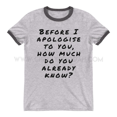 "CheekyDoodah Mens Exclusive Design T-Shirt, print slogan ""before I apologise, how much do you already know"", Grey colour, sizes S-2XL"